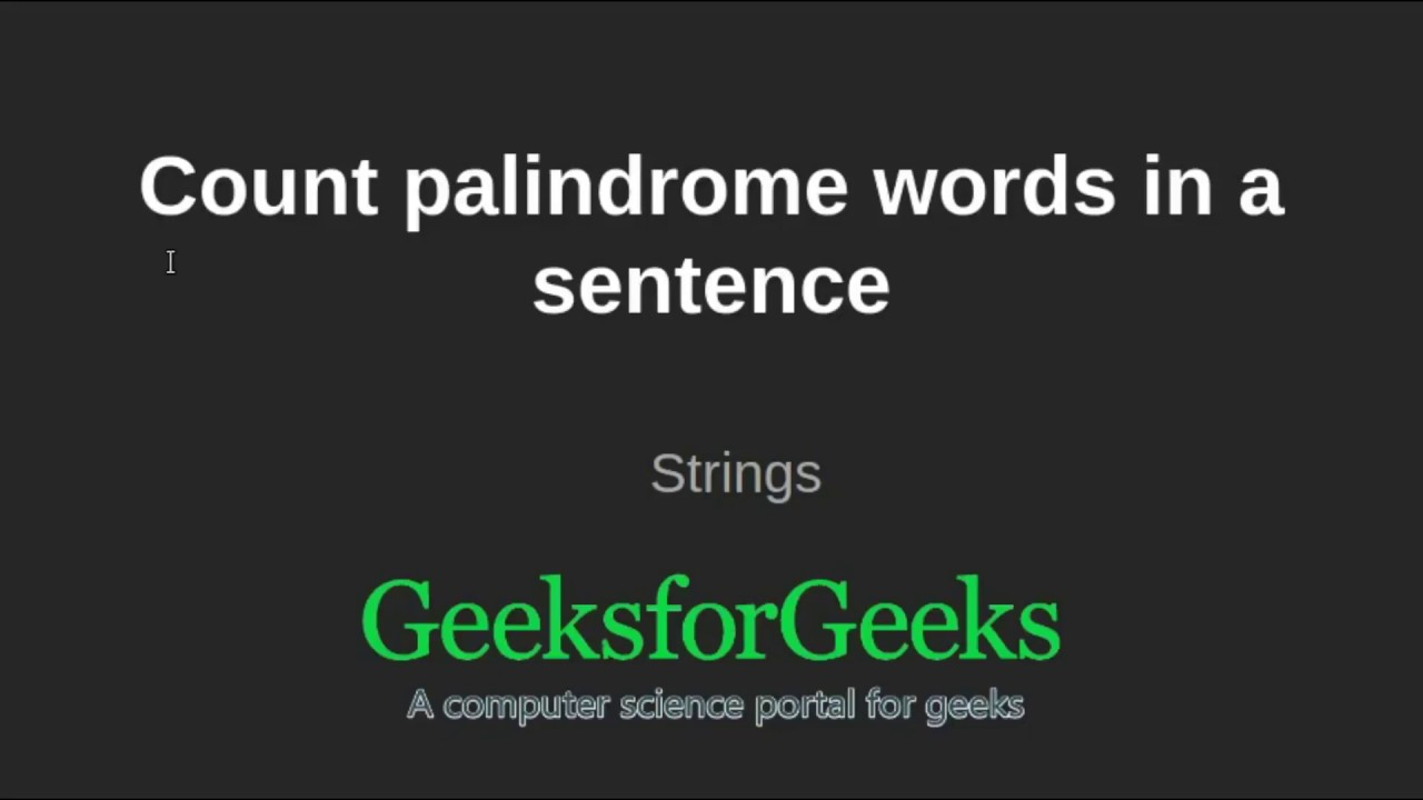 Count palindrome words in a sentence | GeeksforGeeks