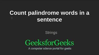 Find complete code at geeksforgeeks article: https://www.geeksforgeeks.org/java-program-count-number-palindrome-words-sentence/this video is contributed by i...