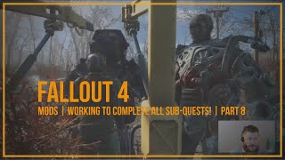 Fallout 4 | MODs | Working to complete all Sub-Quests! | Part 8