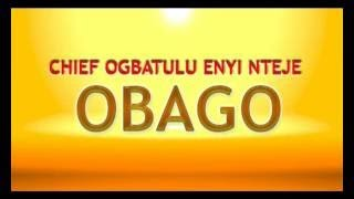 Chief Ogbatulu Enyi Nteje Obago Latest 2017 Nigerian Highlife Music