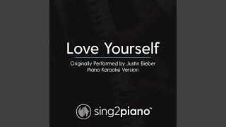 Love Yourself (Originally Performed By Justin Bieber) (Piano Karaoke Version)