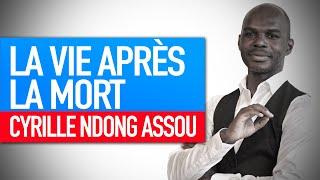 Réflexion spirituelle : La vie après la mort (Cyrille Ndong Assou)