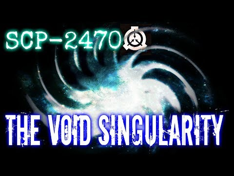 SCP-2470 The Void Singularity | Keter class | Cognitohazard / k-class / infohazard scp
