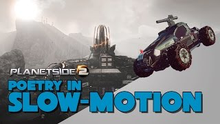 Poetry In Slow Motion | A Harasser Video | Planetside 2