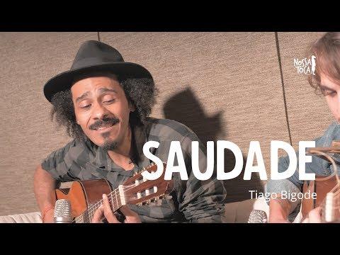 Saudade - Tiago Bigode Toca a Sua Nossa Toca