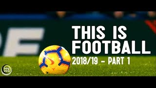 This Is Football 2018/19 - Part 1 - HD