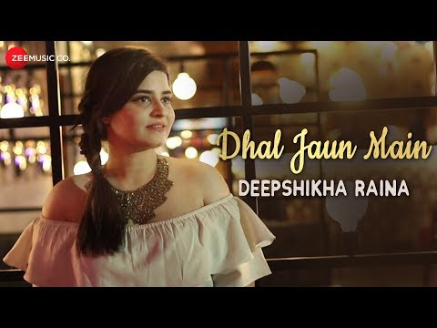 Dhal Jaun Main Reprise - Deepshikha Raina...
