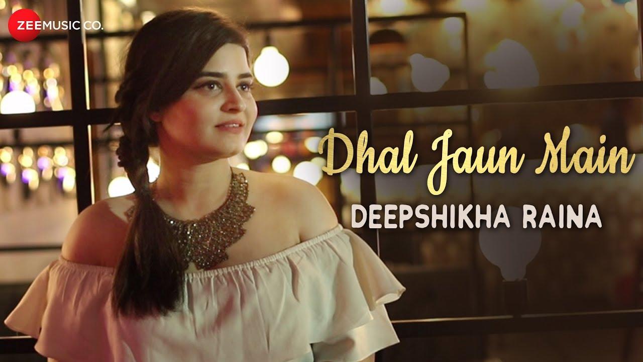 Download Dhal Jaun Main Reprise - Deepshikha Raina | Jeet Gannguli