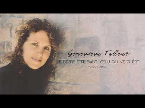 JE DESIRE ETRE SAINT & CELUI QUI ME GUERIT (Medley Geneviève Falleur)