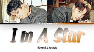 WOOSEOK X KUANLIN(우석 X 관린) - I'M A STAR (별짓) Color Coded Lyrics/가사 [Han|Rom|Eng]