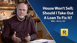 House Won't Sell; Should I Take Out A Loan To Fix It?