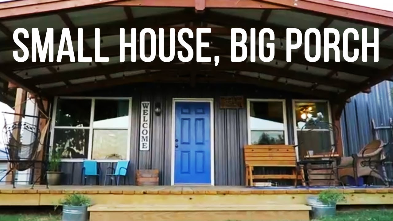 Small House Big Porch No Mortgage Small Home With Practical