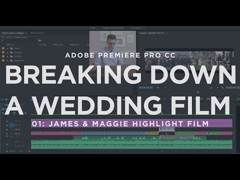 Breaking Down a Wedding Film 001: James & Maggie | Premiere Pro CC
