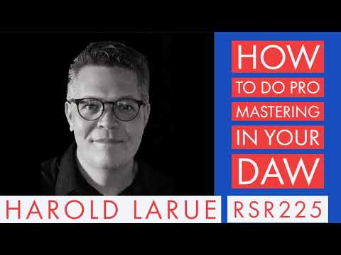 rsr225---harold-larue---how-to-do-pro-mastering-in-your-daw