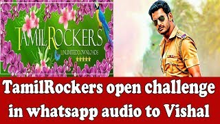 Tamilrockes open challenge in whatsapp to Vishal | viral audio