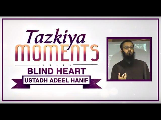 Blind Heart by Ustadh Adeel Hanif┇TAZKIYA MOMENTS┇Burooj Institute┇Watch in ᴴᴰ