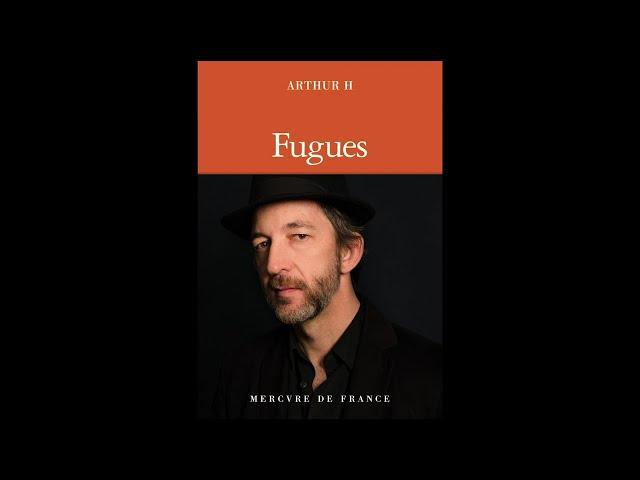 Arthur H : Fugues - Le livre / La bande-annonce