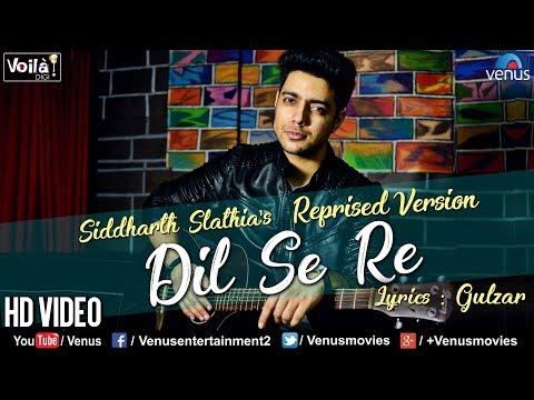 Dil Se Re - Reprised Version | Siddharth Slathia | Latest Bollywood Romantic Songs 2018
