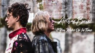 """Arthur Buck - """"If You Wake Up In Time"""" [Audio Only]"""