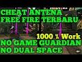 CHEAT ANTENA FREE FIRE TANPA ROOT, TANPA GAME GUARDIAN -UPDATETERBARU  100% NO BANNED