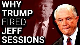 Trump FIRES Jeff Sessions After Slamming Russia Investigation