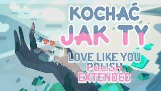 Love Like You (Polish, Extended) / Kochać Jak Ty (Rozszerzony…