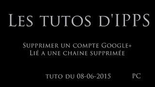 Supprimer un compte Google+ lié à une chaine Youtube - 08.06.2015