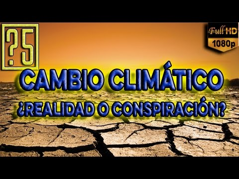 Cambio climático y Calentamiento Global ¿Real o conspiración global? [HD 1080p 2015]
