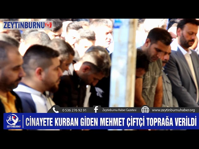 Cinayete Kurban Giden Mehmet Çiftçi toprağa verildi