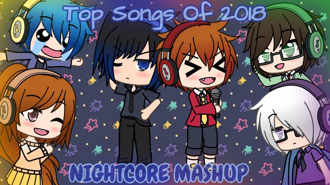 Top Songs Of 2018 Nightcore Mashup Gacha Life Music Video Youtube