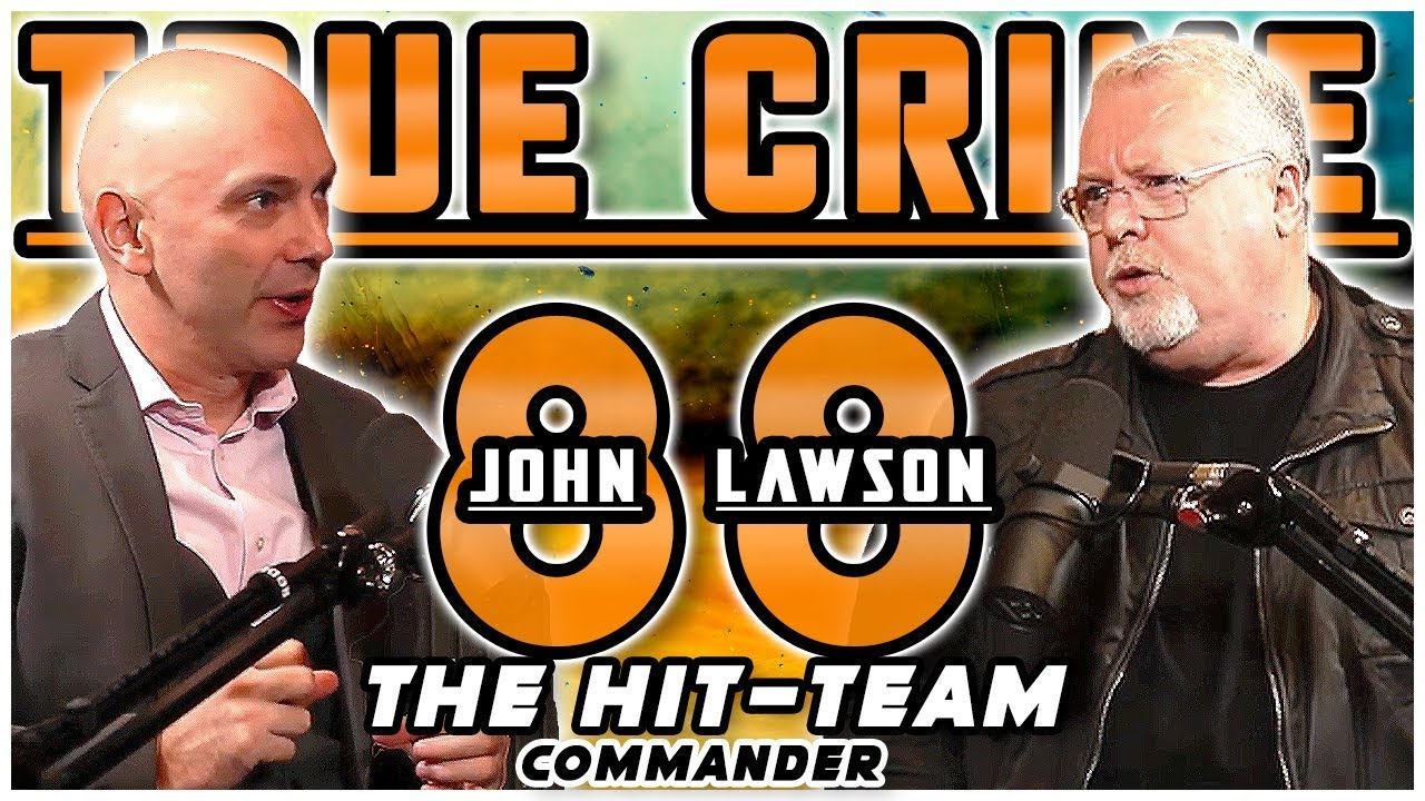 The Hit Team Commander: John Lawson | True Crime Podcast 88