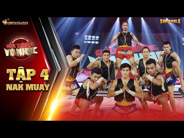 Đấu trường võ nhạc   tập 4: Minh Tú, Thúy Vân đứng ngồi không yên với nhóm Nak Muay siêu điển trai