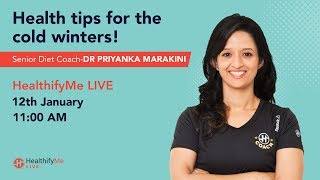 Watch Dr Priyanka Marakini LIVE as she shares some health tips to withstand the cold winters!