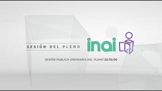 Sesión Virtual Pública del Pleno del INAI Correspondiente al 22 de Diciembre de 2020.