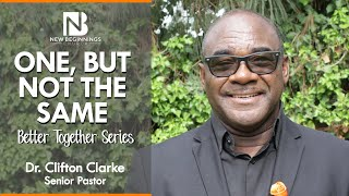 ONE, BUT NOT THE SAME - Dr. Clifton Clarke