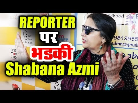 Shabana Azmi LASHES OUT At Reporter - Know Why