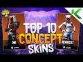 TOP 10 CONCEPT SKINS IN FORTNITE! - Fortnite: Battle Royale
