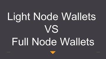 Light Node Wallet VS Full Node Wallet