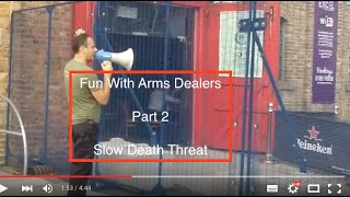 Fun With Arms Dealers Pt 2 - Slow Death Threat