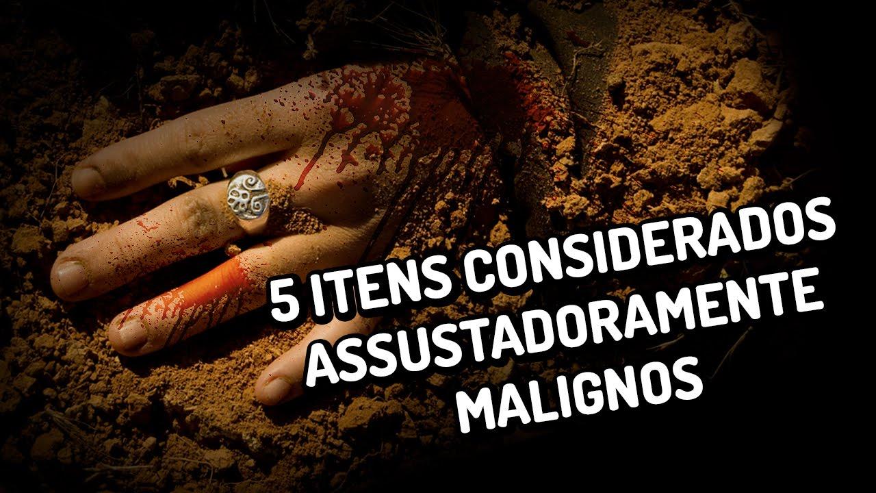 5 itens considerados assustadoramente malignos