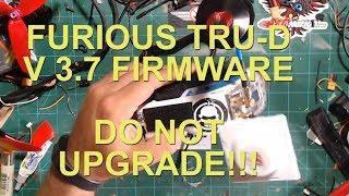FURIOUS TRU-D 3.7 FIRMWARE- DO NOT UPDATE-STAY AT 3.6