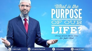 WHAT IS THE PURPOSE OF OUR LIFE? | | QUESTION & ANSWER | DR ZAKIR NAIK