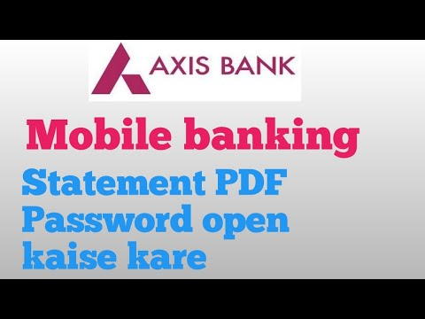 Axis Bank Mobile Banking Statement Pdf Password Open Kese Kare Youtube