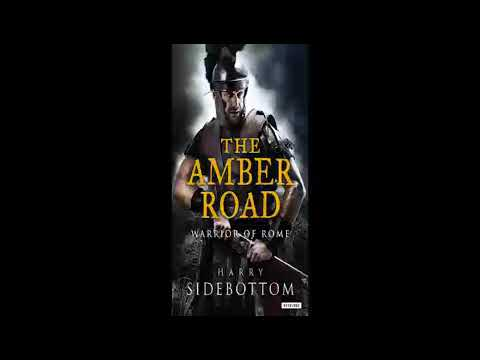 Harry Sidebottom   Warrior of Rome Series   Book 6   The Amber Road   Audiobook   Part 1