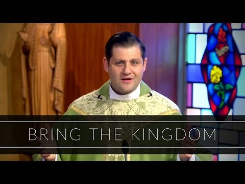 Bring the Kingdom | Homily: Father Gerald Souza