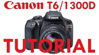 Canon T3/T5/T6 & 1100D/1200D/1300D Overview Tutorial