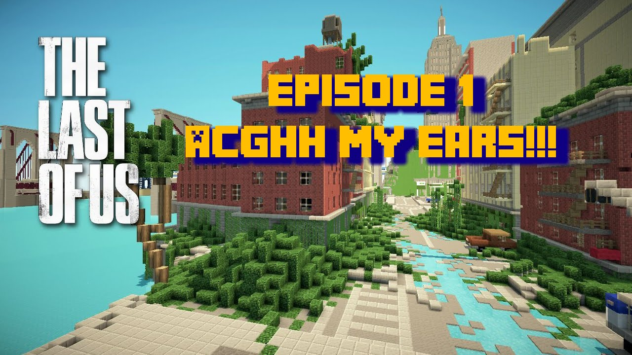 Acghh My Ears The Last Of Us Minecraft Edition Episode - The last of us new maps