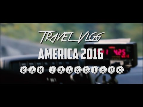 Travel Vlog - America 2016: Part 3, San Francisco