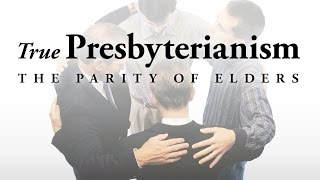 True Presbyterianism: The Parity of Elders