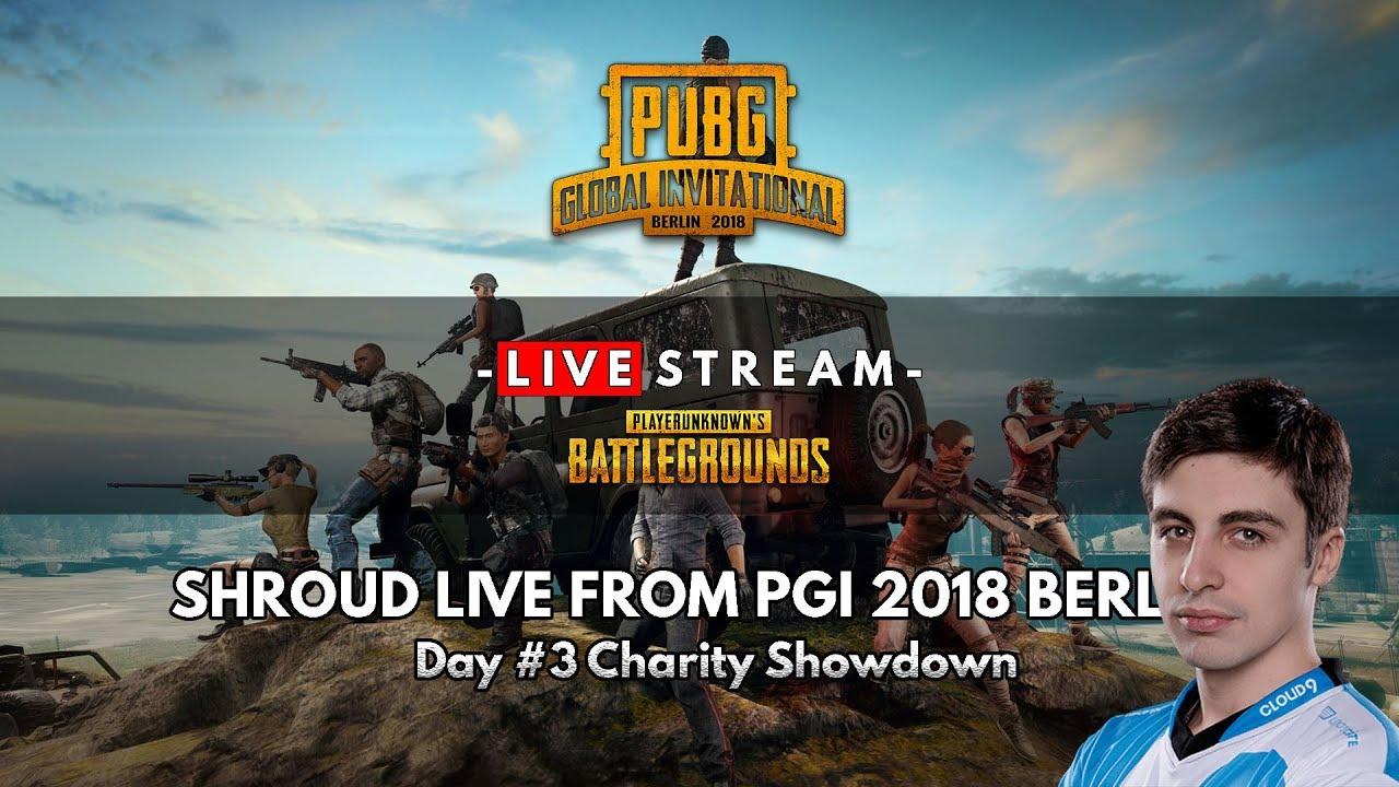 Shroud Live From Pubg Global Invitational Pgi 2018 Day 3 Charity Showdown You